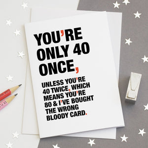 Funny Quote 40th Birthday Card / SECOND