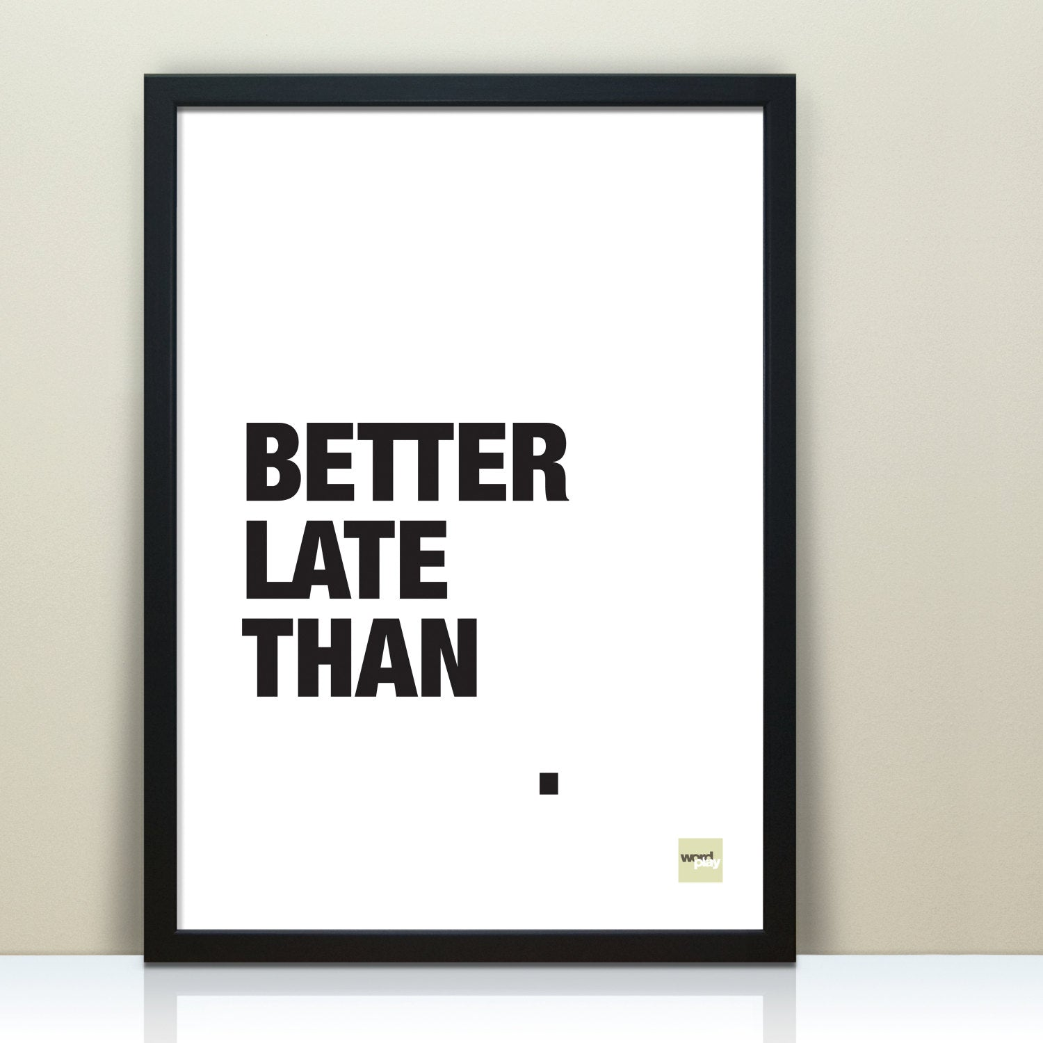 'Better Late Than Never' Quote Print