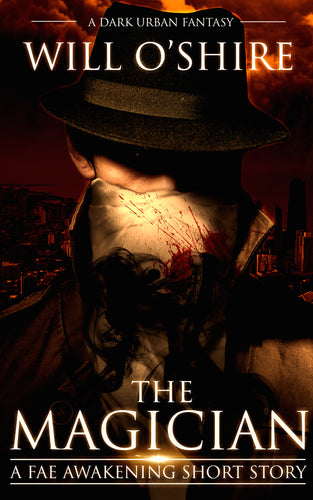 The Magician : A Dark Urban Fantasy (A Fae Awakening Short Story)