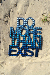 Do More Than Exist Wall Art