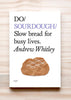Front cover of Do Sourdough: Slow bread for busy lives by Andrew Whitley