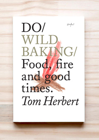 Front cover of Do Wild Baking: Food, fire and good times, by Tom Herbert