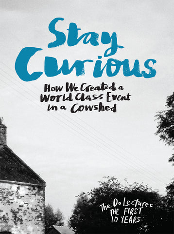 Stay Curious - How we created a world class event in a cowshed