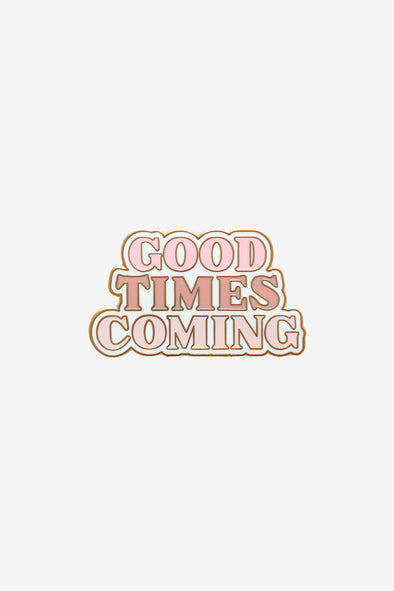 Enamel Pin 'Good Times Coming'
