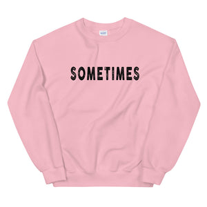 SOMETIMES Sweatshirt