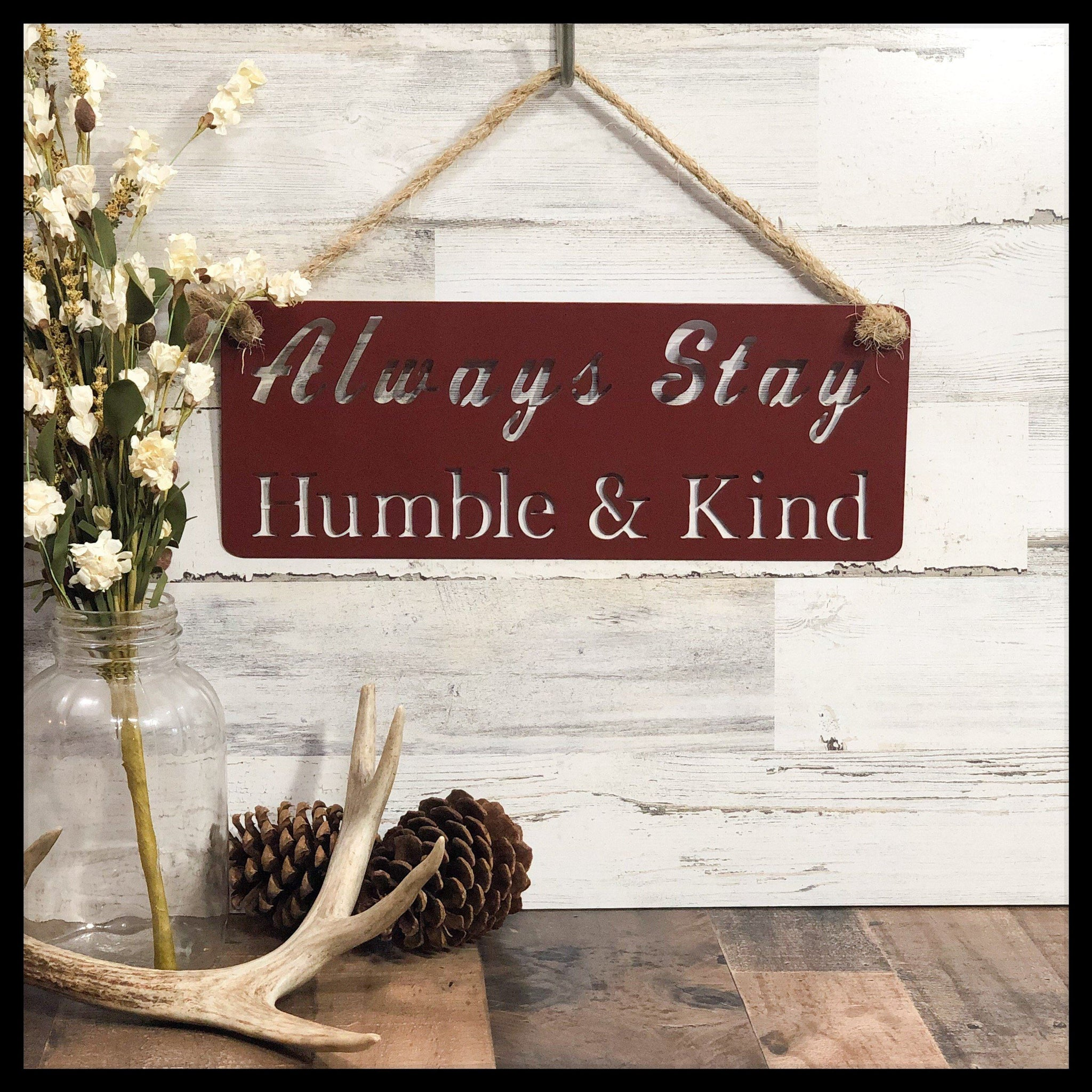 Always Stay Humble Kind Steel Country Decor