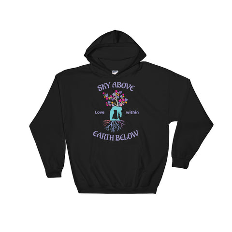 Sky Above - Earth Below - Love Within - Hooded Sweatshirt