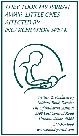 They Took My Parent Away:  Little Ones Affected by Incarceration Speak