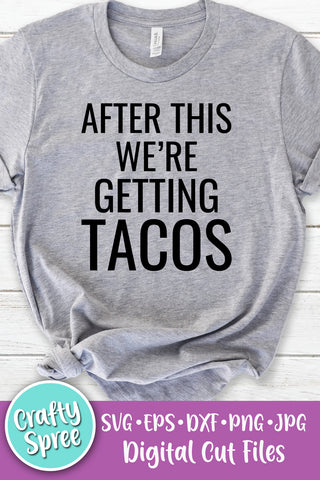 After This We're Getting Tacos SVG DXF Sublimation Digital File