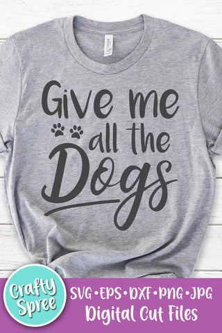 Give Me All The Dogs SVG DXF PNG Sublimation Digital File
