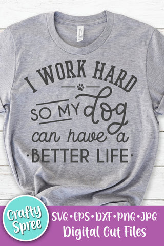 I Work Hard So My Dog Can Have A Better Life SVG DXF PNG Sublimation Digital File