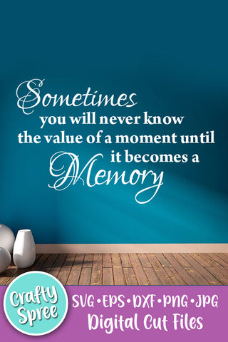 Sometimes You Will Never Know the Value of a Moment SVG DXF Sublimation Digital File