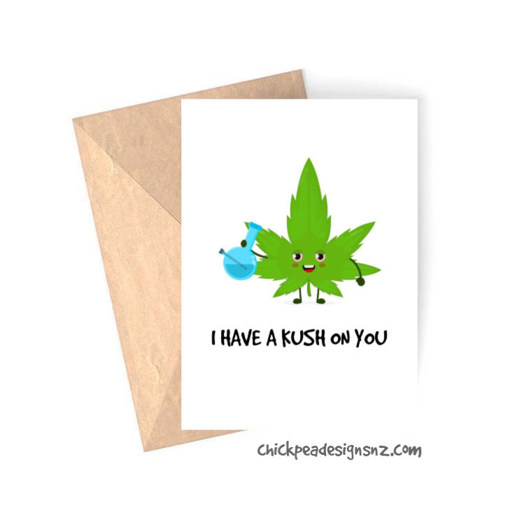 Kush on you Card