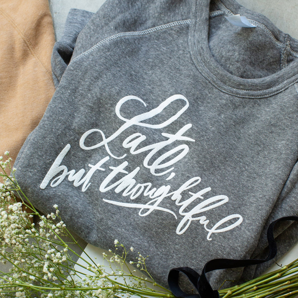 Late But Thoughtful Sweatshirt