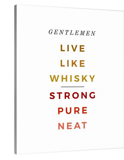 Gentlemen, Live Like Whiskey