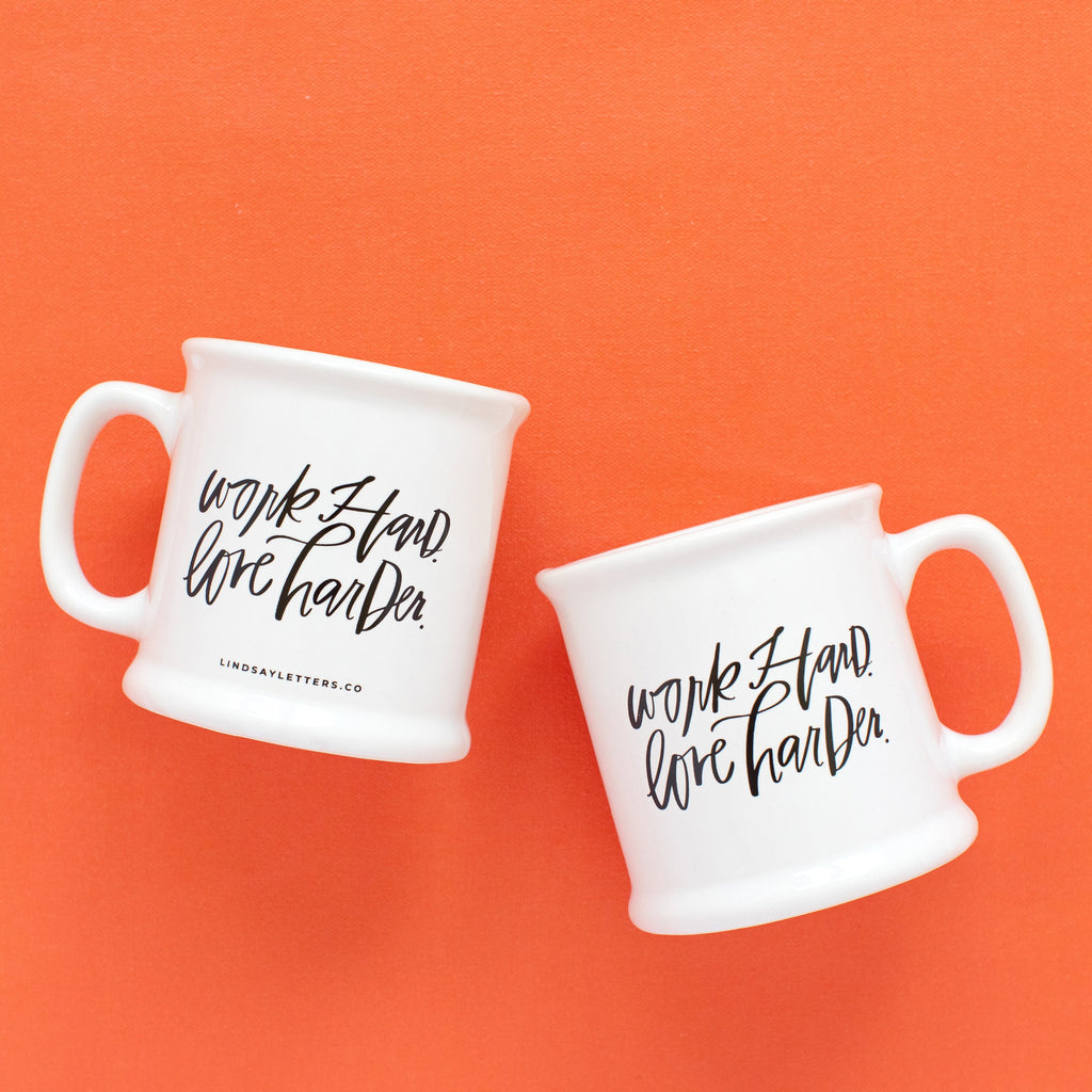 Work Hard. Love Harder. Mug