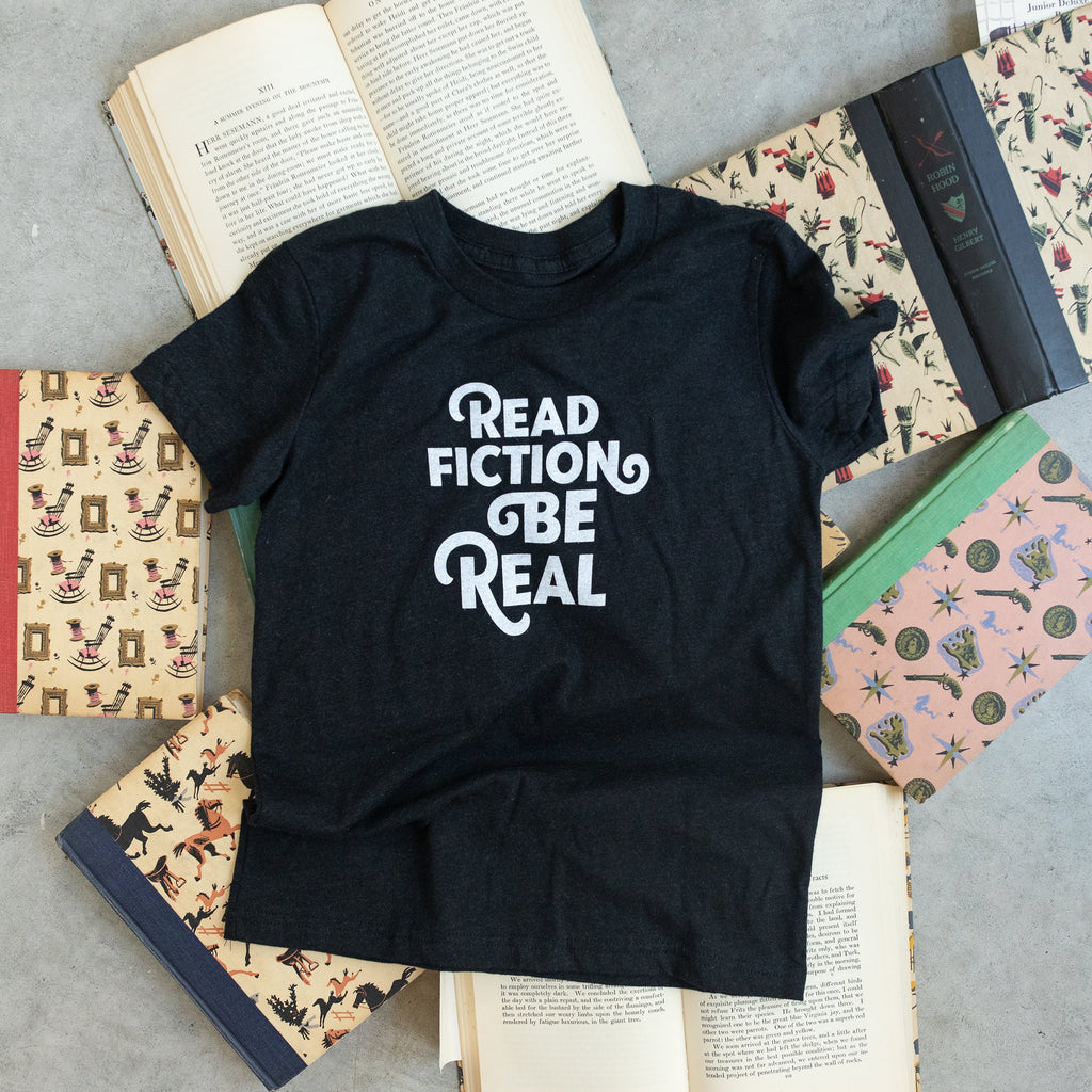 Read Fiction Be Real (Kids + Adult Sizes)