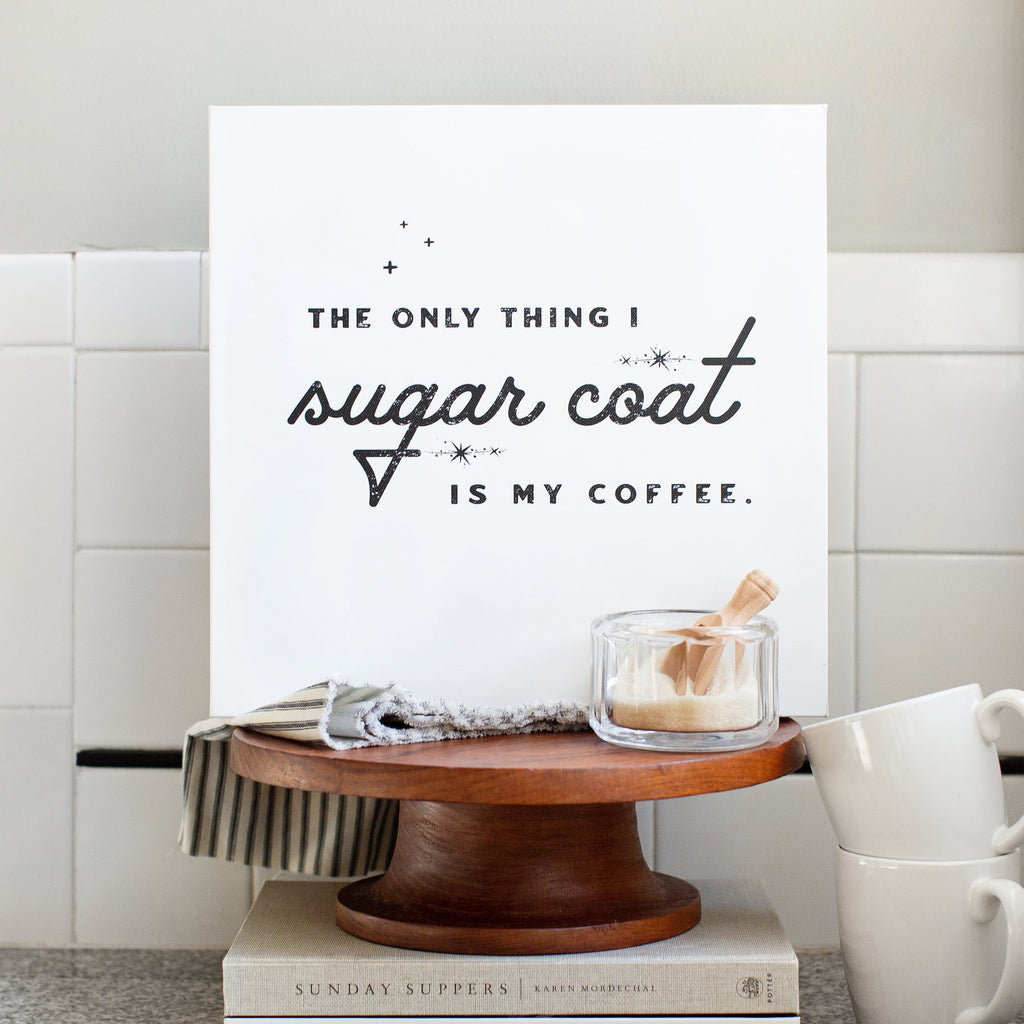 The Only Thing I Sugar Coat Is My Coffee