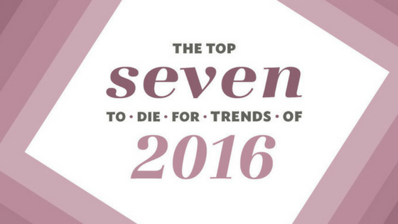 Top 7 To-Die-For Trends