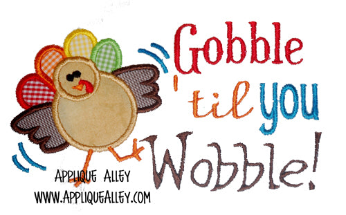 GOBBLE TIL YOU WOBBLE