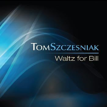 Tom Szczesniak - Waltz for Bill