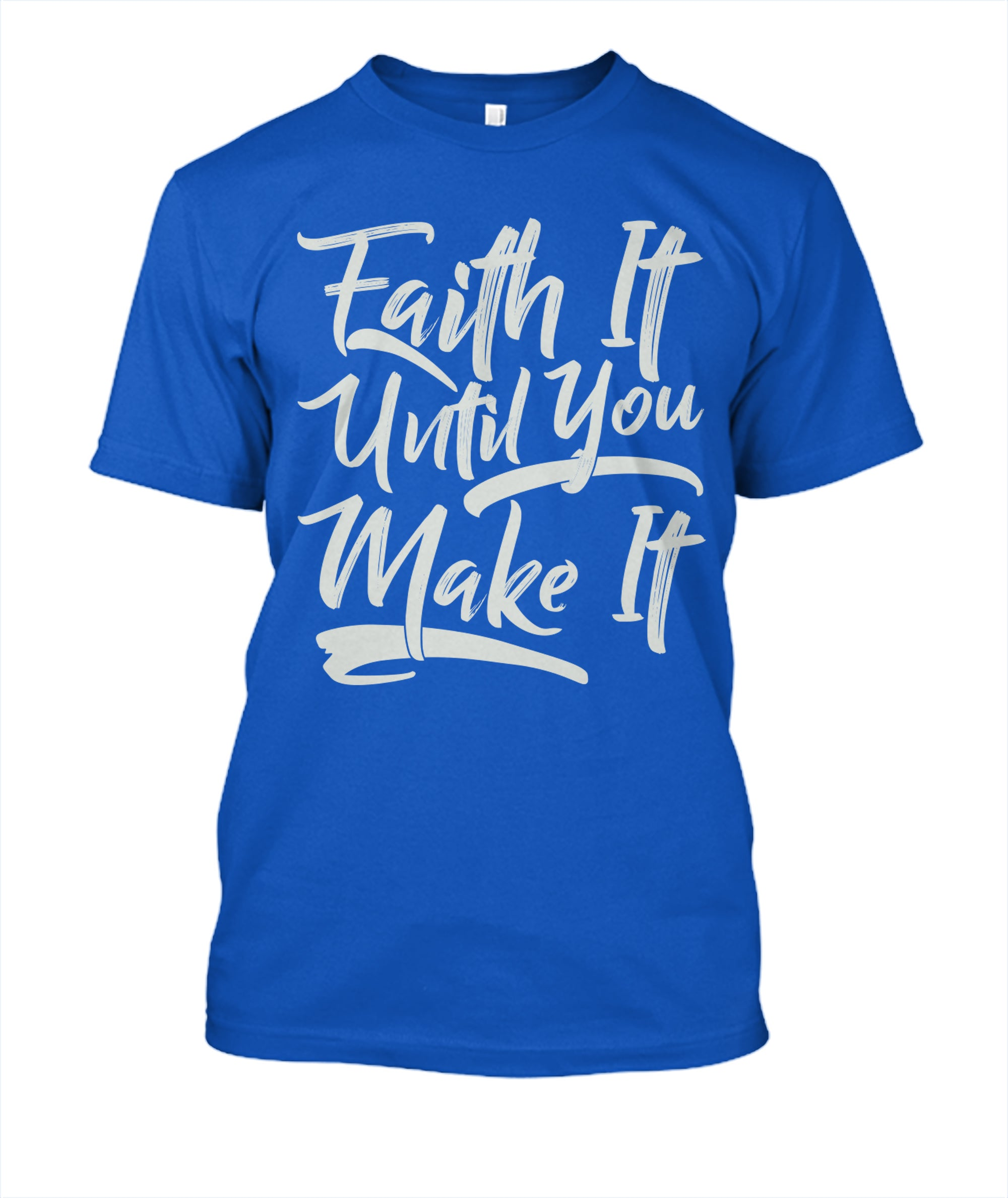 Faith It T-Shirt