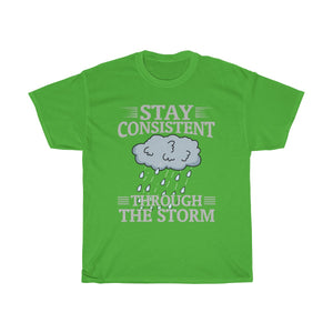 Stay Consistent Through The Storm T-Shirt