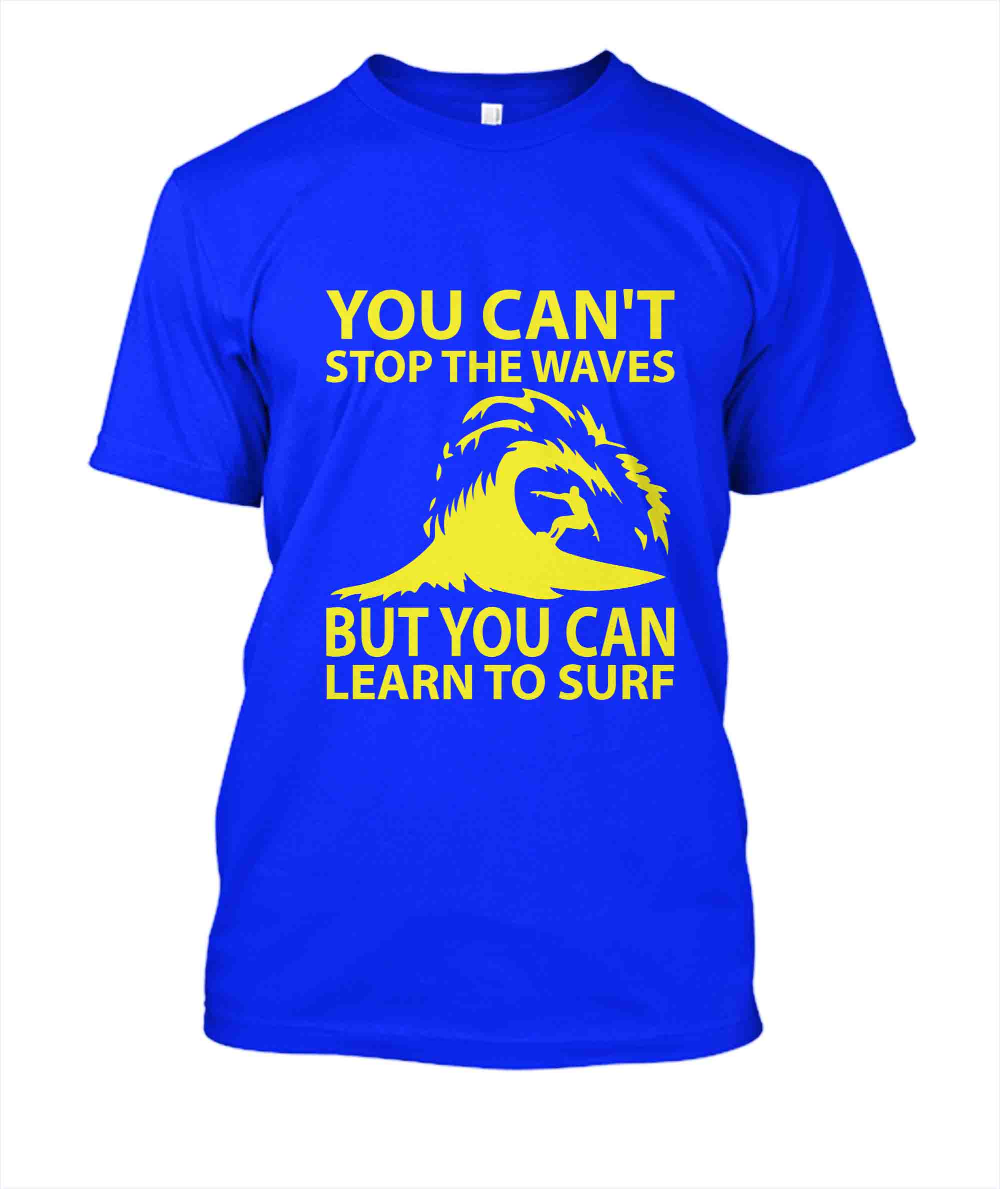 You Can't Stop The Waves T-Shirt