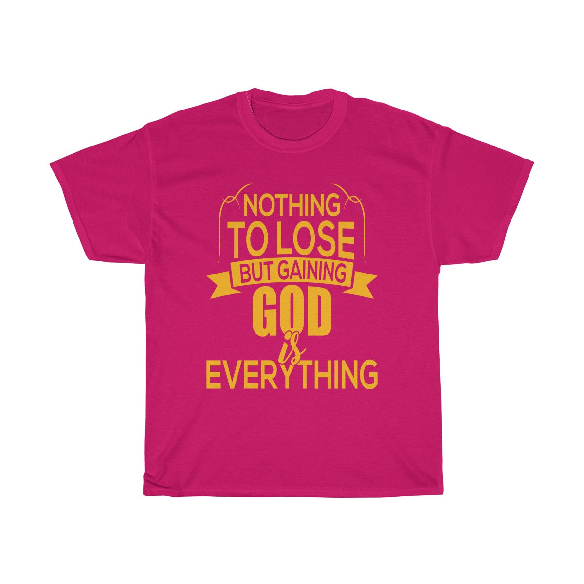 Gaining God Is Everything T-Shirt