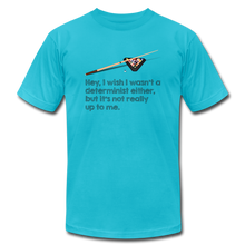 Load image into Gallery viewer, I Wish I Wasn't a Determinist: Philosophy T-Shirt - turquoise