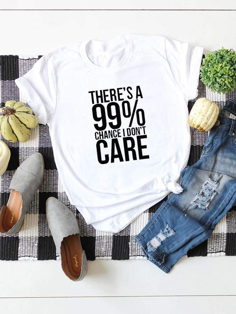 There's A 99% Chance I Don't Care T-shirt