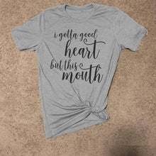 Load image into Gallery viewer, I gotta good heart but this mouth T-Shirts