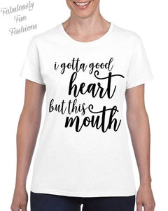 I gotta good heart but this mouth T-Shirts