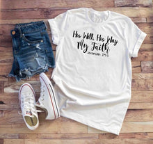 Load image into Gallery viewer, His Will His Way My faith Shirt