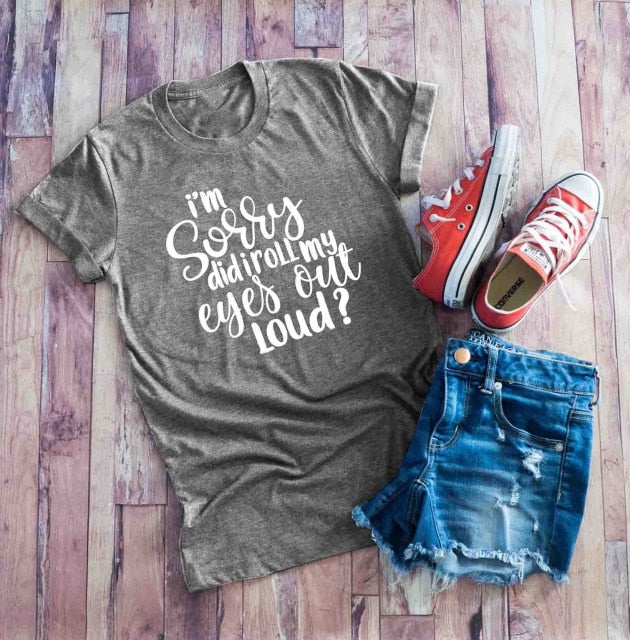"""I'm Sorry Did I Roll My Eyes Out Loud"" Statement T-Shirt"