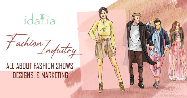 Fashion Industry: All About Fashion Shows, Designs, & Marketing