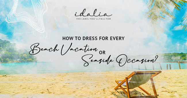 How To Dress For Every Beach Vacation Or Seaside Occasion