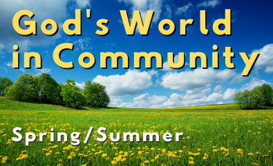 God's World in Community: Spring/Summer