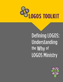 LOGOS Toolkit: Defining LOGOS - Understanding the Why of LOGOS Ministry