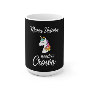 MAMA UNICORN, NEED A CROWN White Ceramic Mug