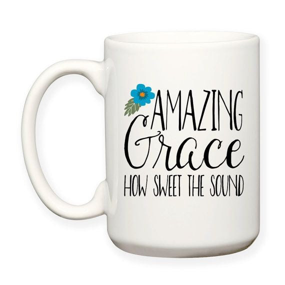 Coffee Mug, Amazing Grace How Sweet The Sound, Christian Gift, Bible, Religion