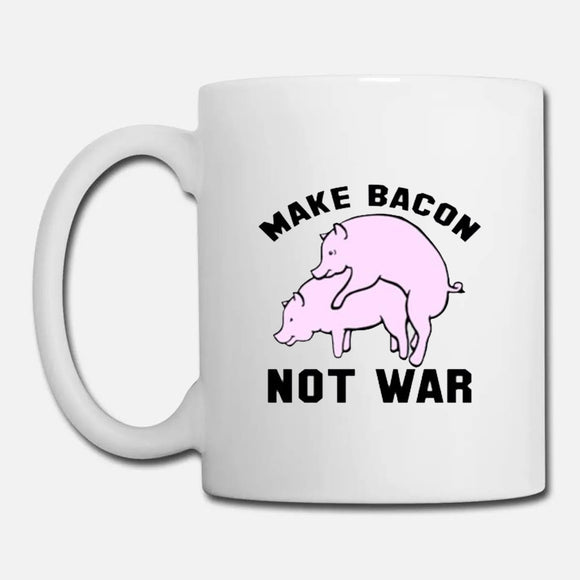 Make Bacon Not War Peace Love Trending