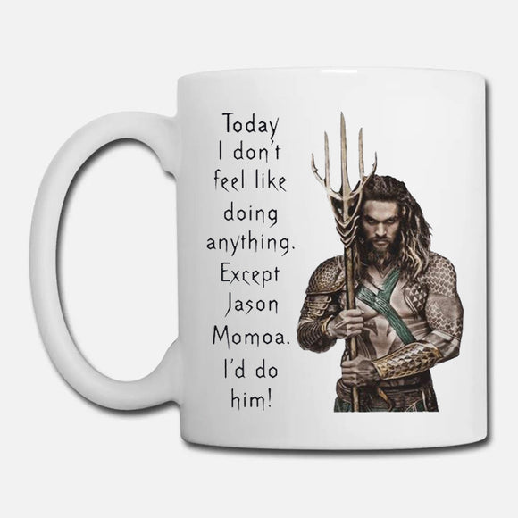 aquaman today i don't feel like doing anything except jason momoa i'd do him