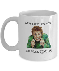 Drop Dead Fred we're grown ups now so piss off  11 Oz Mug
