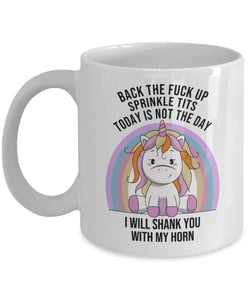 Unicorn back the fck up sprinkle tits today is not the day 11 Oz Mug