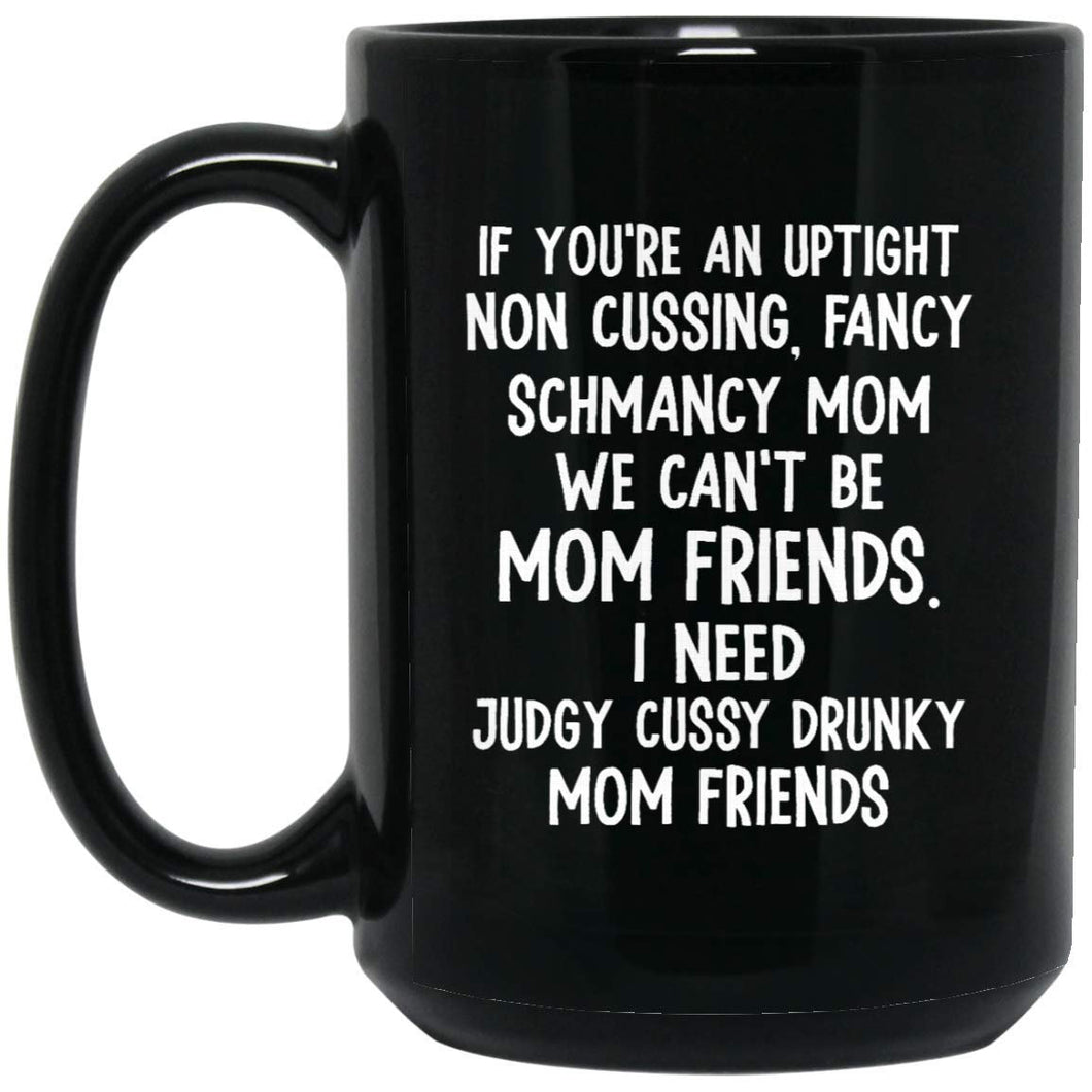 If You're An Uptight Non Cussing Fancy Schmancy Mom 11oz. Black Mug