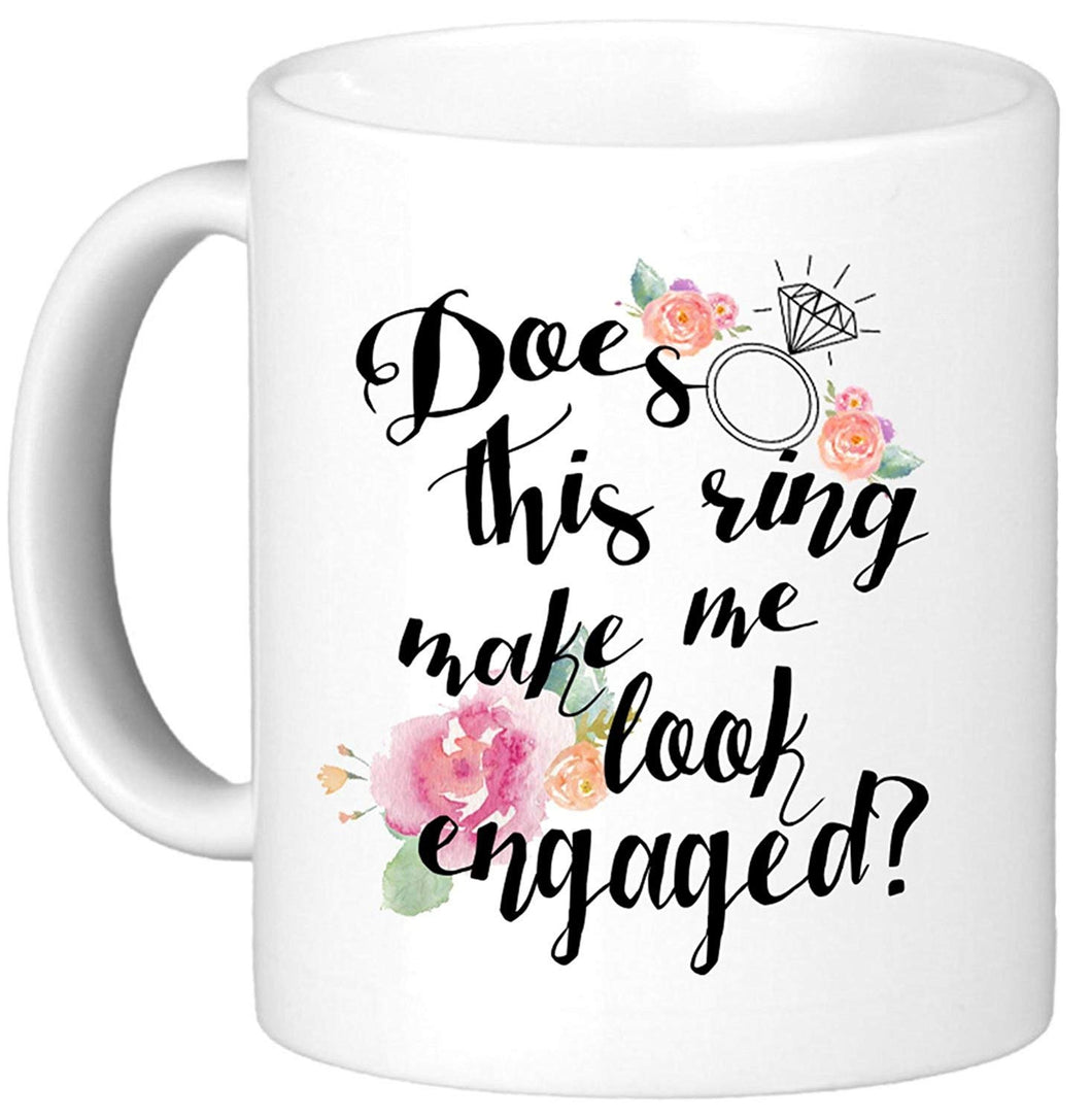 Oh, Susannah Does This Ring Make Me Look Engaged - Engagement Gifts For Her 11 OZ Mug