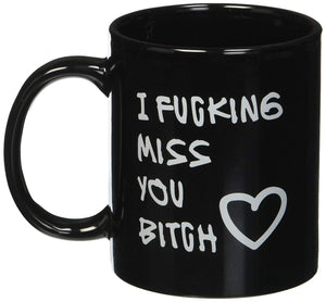 I FUCKING Miss YOU Bitch  11 oz Mug