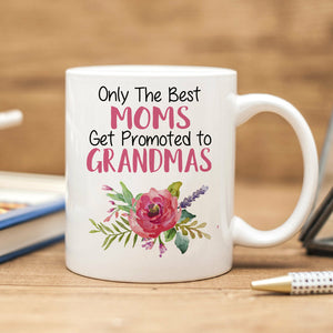 Only the Best Moms Get Promoted to Grandmas Mug - Pregnancy Announcement Mug