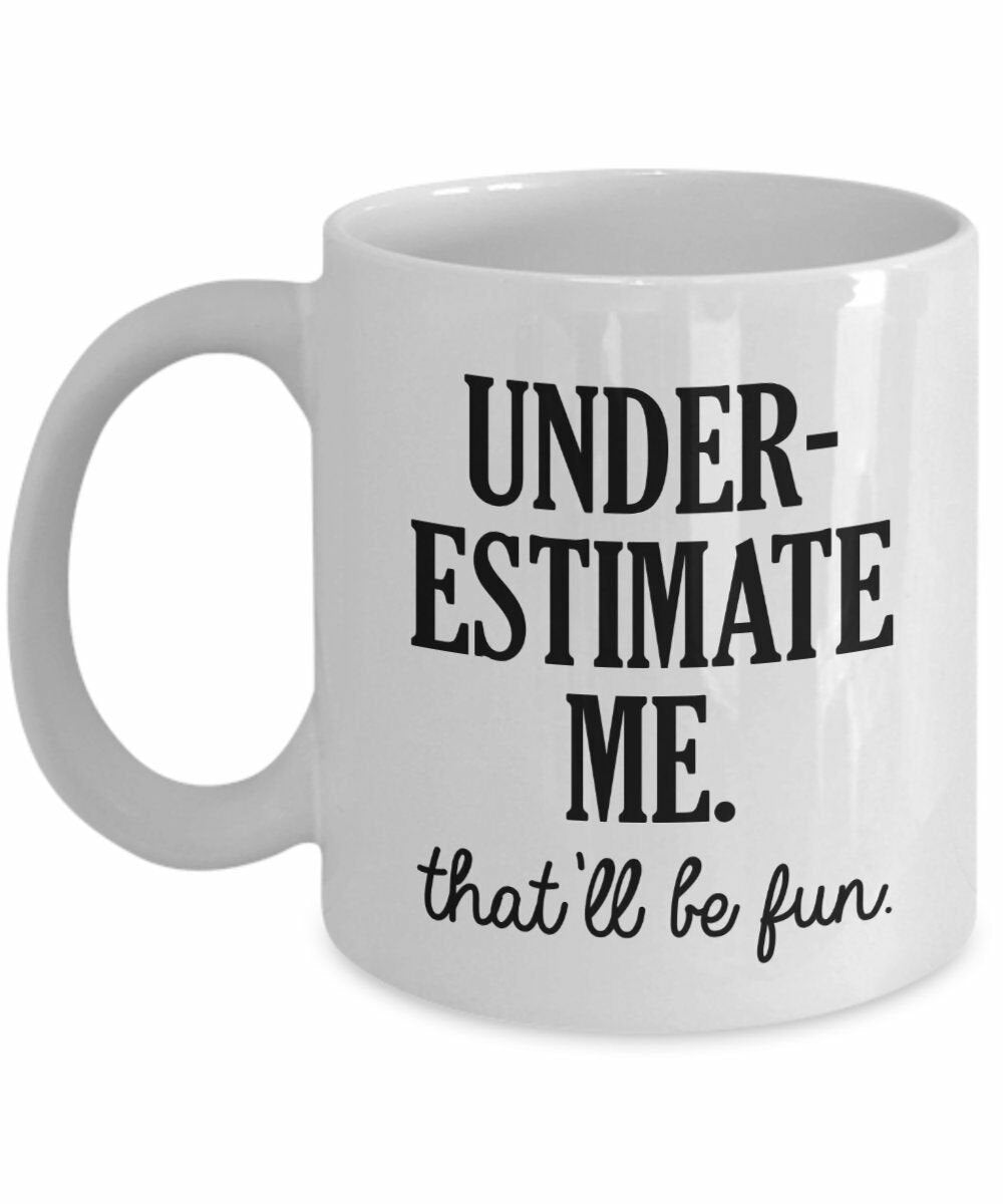 Underestimate Me That'll Be Fun Mug